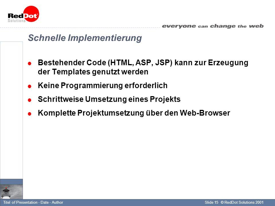 © RedDot Solutions 2001Slide 15Titel of Presentation - Date - Author Schnelle Implementierung Bestehender Code (HTML, ASP, JSP) kann zur Erzeugung der Templates genutzt werden Keine Programmierung erforderlich Schrittweise Umsetzung eines Projekts Komplette Projektumsetzung über den Web-Browser