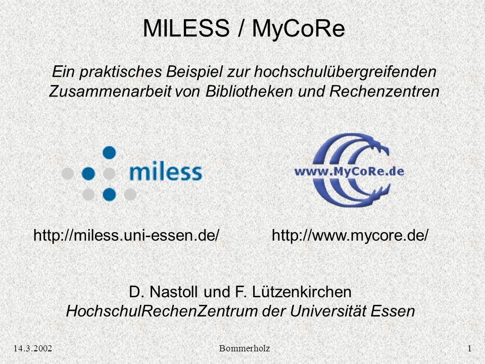 114.3.2002Bommerholz D. Nastoll und F. Lützenkirchen HochschulRechenZentrum der Universität Essen MILESS / MyCoRe Ein praktisches Beispiel zur hochsch