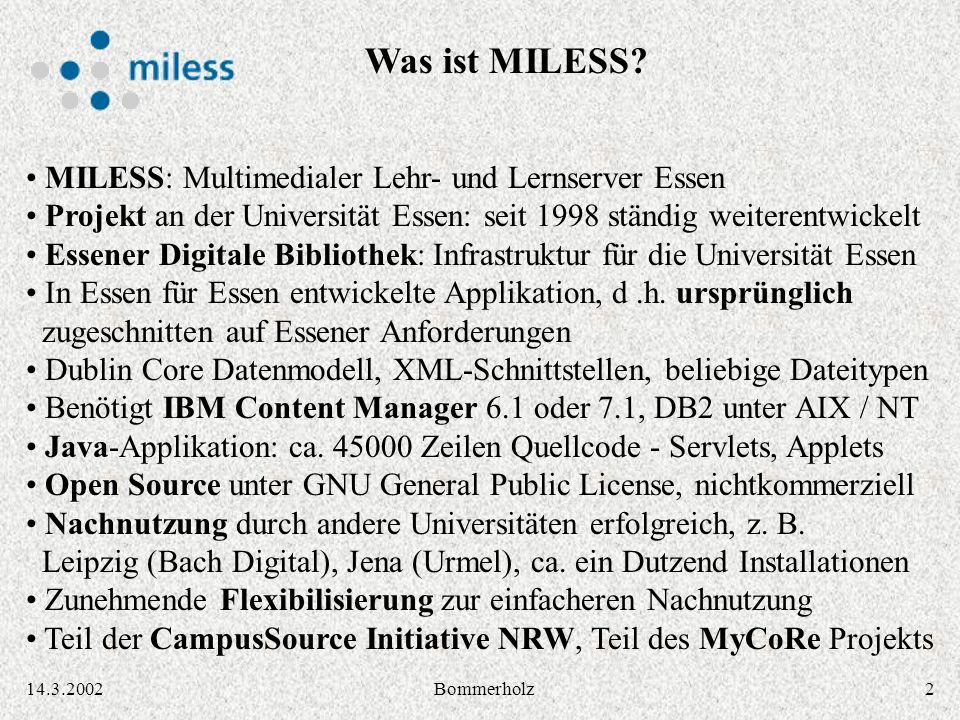 214.3.2002Bommerholz MILESS: Multimedialer Lehr- und Lernserver Essen Projekt an der Universität Essen: seit 1998 ständig weiterentwickelt Essener Dig