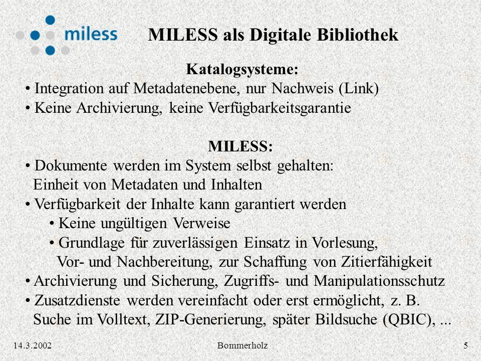514.3.2002Bommerholz Katalogsysteme: Integration auf Metadatenebene, nur Nachweis (Link) Keine Archivierung, keine Verfügbarkeitsgarantie MILESS: Doku