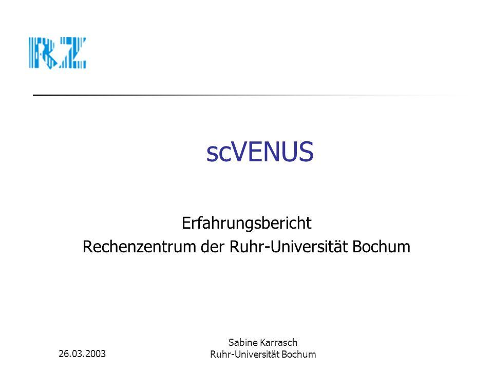 26.03.2003 Sabine Karrasch Ruhr-Universität Bochum VENUS am Rechenzentrum VENUS-CLuster VENUS-Installation Zusätzliche Methoden Besonderheiten Methoden, Kontexte und Softwarepakte Fazit