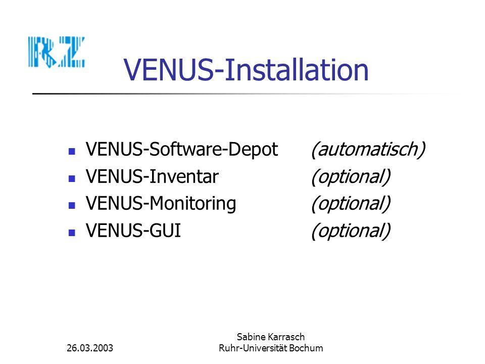 26.03.2003 Sabine Karrasch Ruhr-Universität Bochum VENUS-Installation VENUS-Software-Depot(automatisch) VENUS-Inventar (optional) VENUS-Monitoring (op