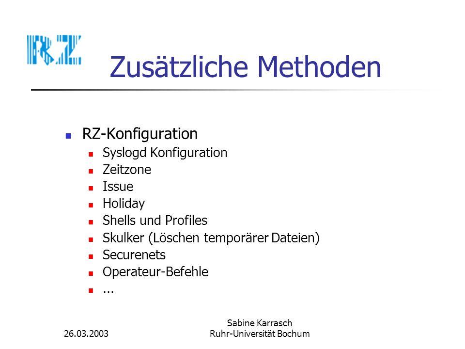 26.03.2003 Sabine Karrasch Ruhr-Universität Bochum Zusätzliche Methoden RZ-Konfiguration Syslogd Konfiguration Zeitzone Issue Holiday Shells und Profi