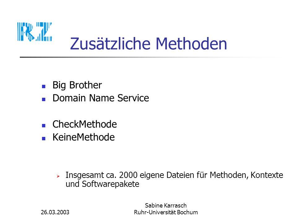 26.03.2003 Sabine Karrasch Ruhr-Universität Bochum Zusätzliche Methoden Big Brother Domain Name Service CheckMethode KeineMethode Insgesamt ca. 2000 e