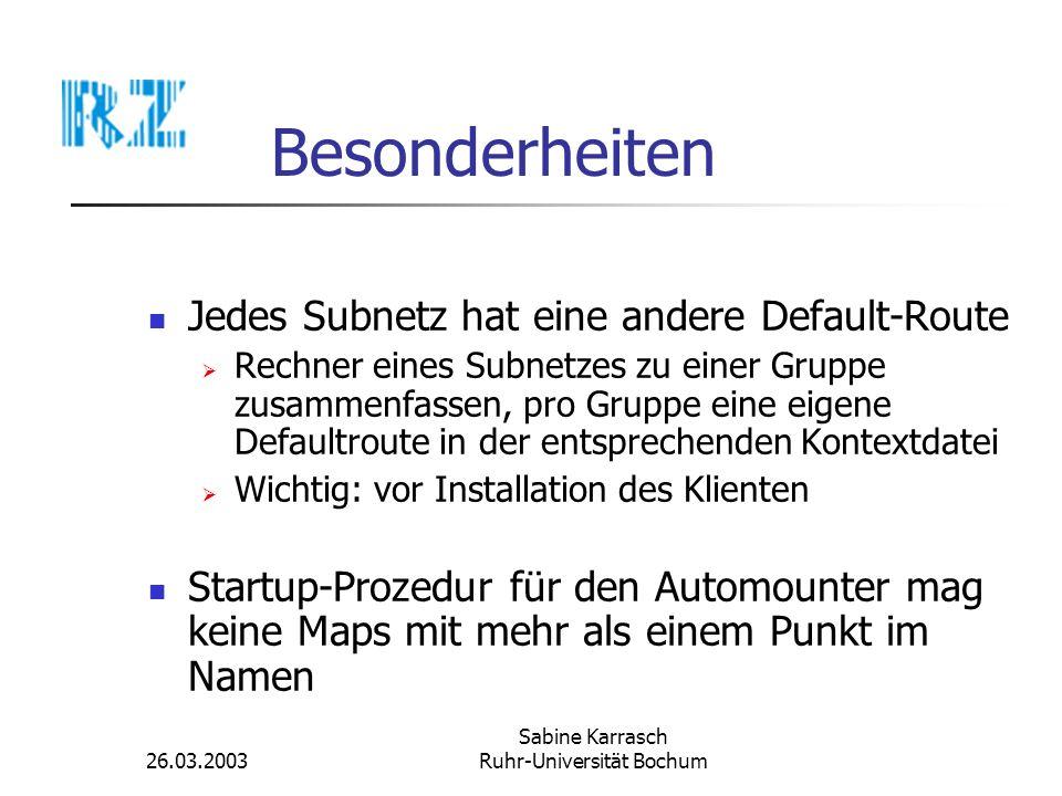 26.03.2003 Sabine Karrasch Ruhr-Universität Bochum Besonderheiten Jedes Subnetz hat eine andere Default-Route Rechner eines Subnetzes zu einer Gruppe