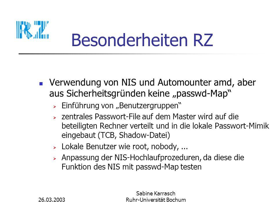 26.03.2003 Sabine Karrasch Ruhr-Universität Bochum Besonderheiten RZ Verwendung von NIS und Automounter amd, aber aus Sicherheitsgründen keine passwd-