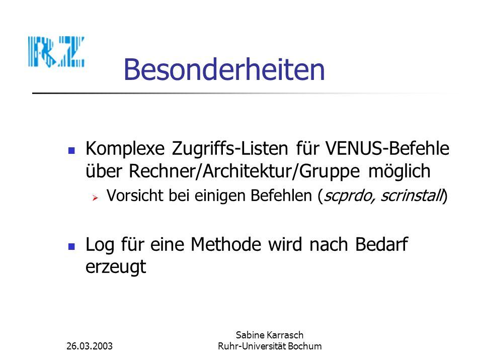 26.03.2003 Sabine Karrasch Ruhr-Universität Bochum Besonderheiten Komplexe Zugriffs-Listen für VENUS-Befehle über Rechner/Architektur/Gruppe möglich V
