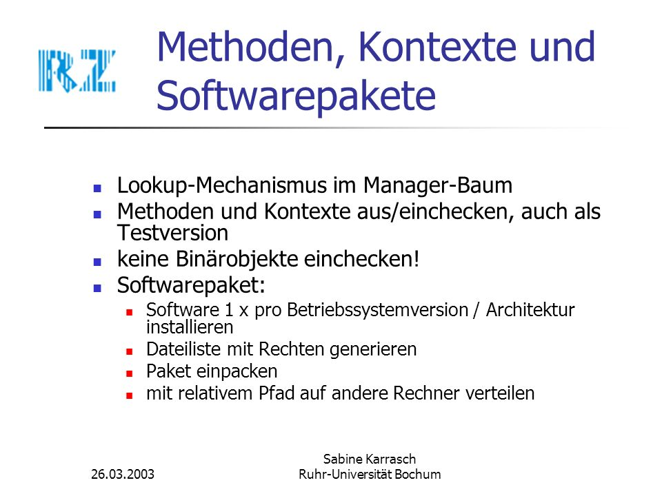 26.03.2003 Sabine Karrasch Ruhr-Universität Bochum Methoden, Kontexte und Softwarepakete Lookup-Mechanismus im Manager-Baum Methoden und Kontexte aus/