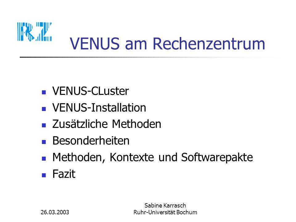 26.03.2003 Sabine Karrasch Ruhr-Universität Bochum VENUS-CLuster kleine Umgebung Administrationsmaschine (VENUS-Master) Klienten Einsatz seit 1994