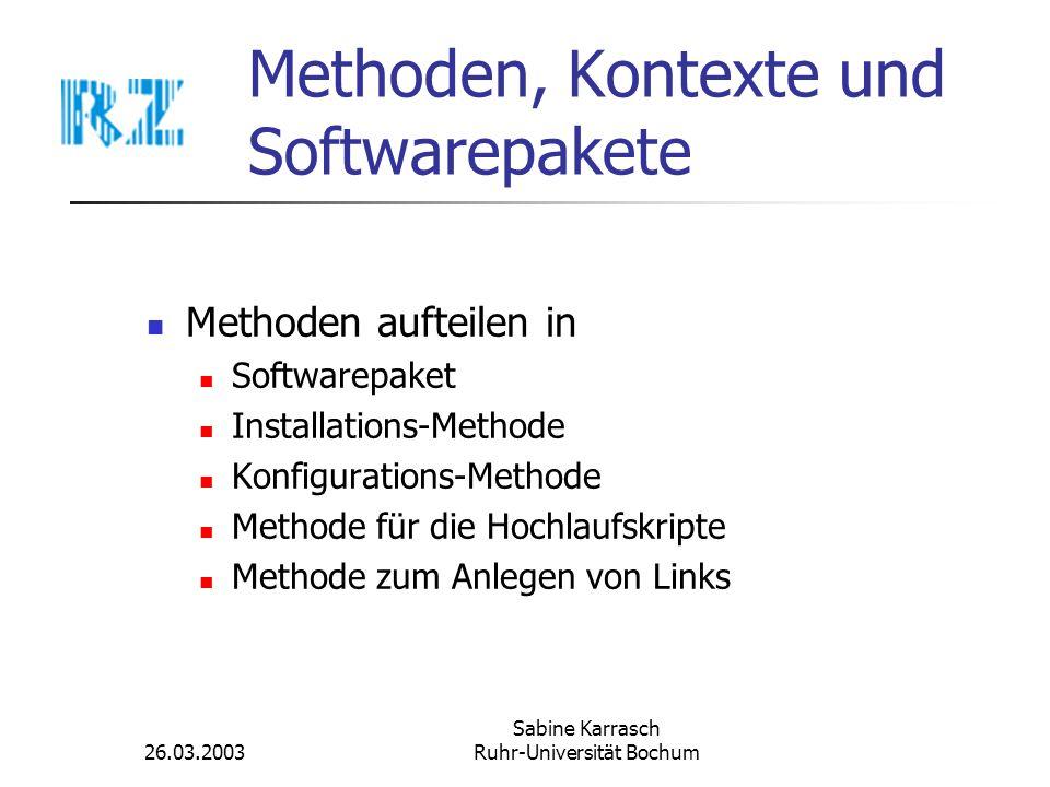 26.03.2003 Sabine Karrasch Ruhr-Universität Bochum Methoden, Kontexte und Softwarepakete Methoden aufteilen in Softwarepaket Installations-Methode Kon