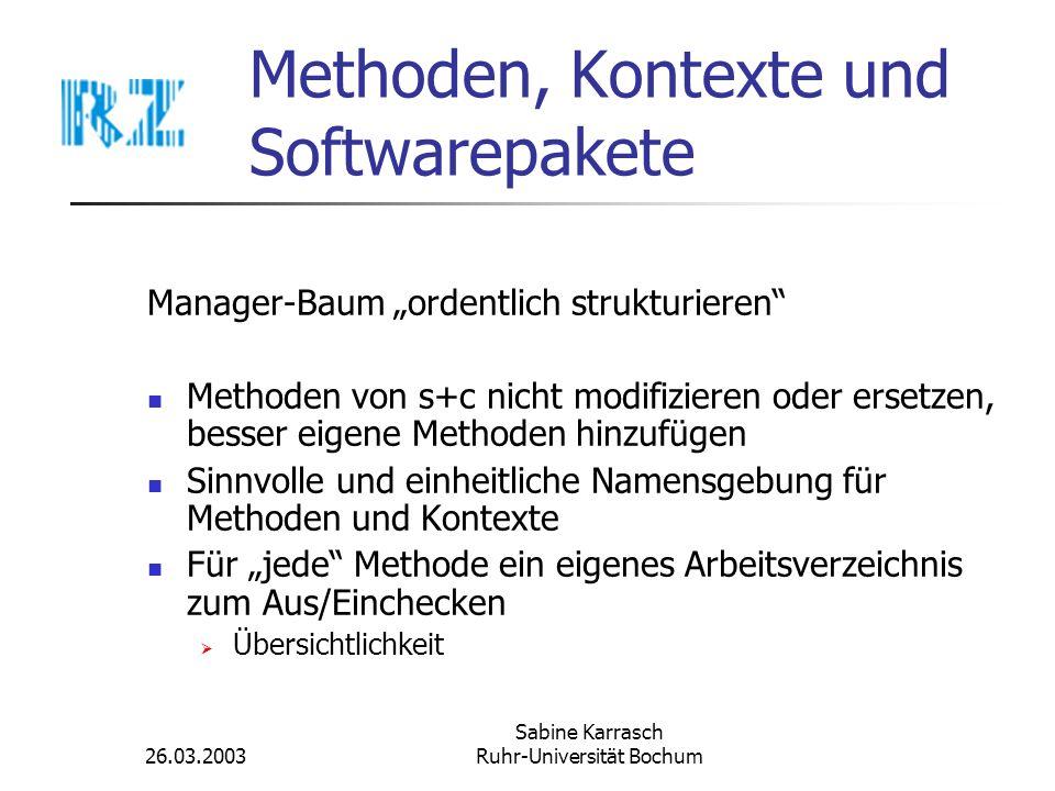 26.03.2003 Sabine Karrasch Ruhr-Universität Bochum Methoden, Kontexte und Softwarepakete Manager-Baum ordentlich strukturieren Methoden von s+c nicht