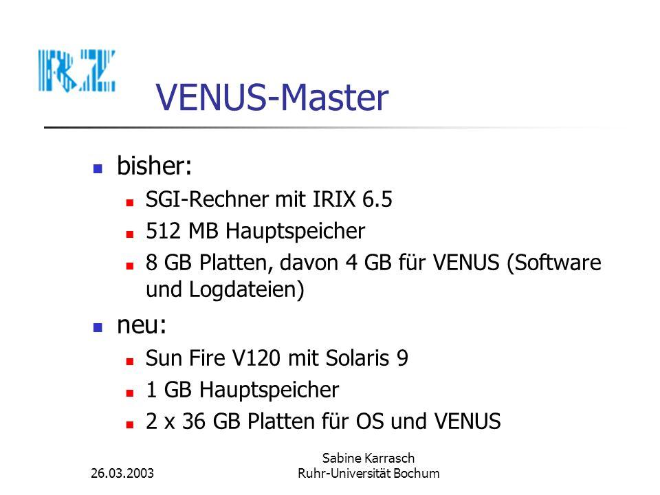26.03.2003 Sabine Karrasch Ruhr-Universität Bochum VENUS-Master bisher: SGI-Rechner mit IRIX 6.5 512 MB Hauptspeicher 8 GB Platten, davon 4 GB für VEN