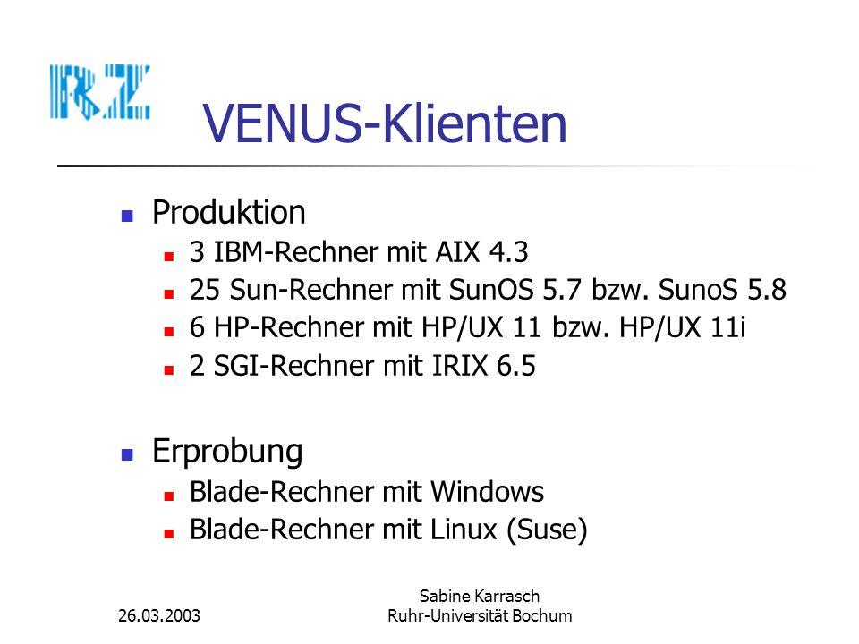 26.03.2003 Sabine Karrasch Ruhr-Universität Bochum VENUS-Klienten Produktion 3 IBM-Rechner mit AIX 4.3 25 Sun-Rechner mit SunOS 5.7 bzw. SunoS 5.8 6 H