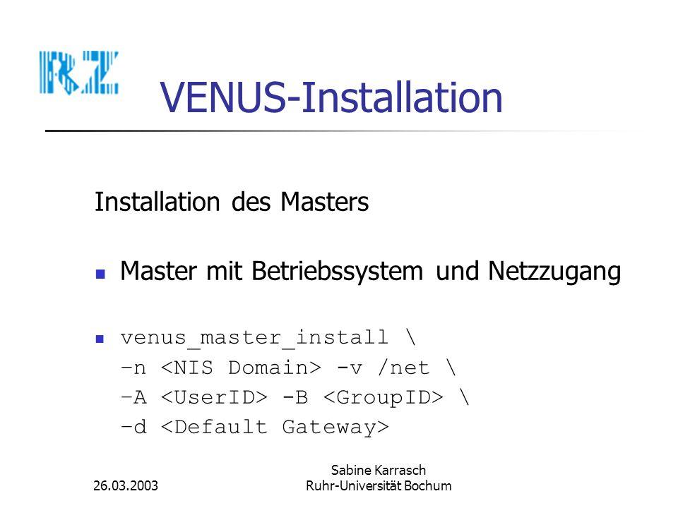 26.03.2003 Sabine Karrasch Ruhr-Universität Bochum VENUS-Installation Installation des Masters Master mit Betriebssystem und Netzzugang venus_master_i