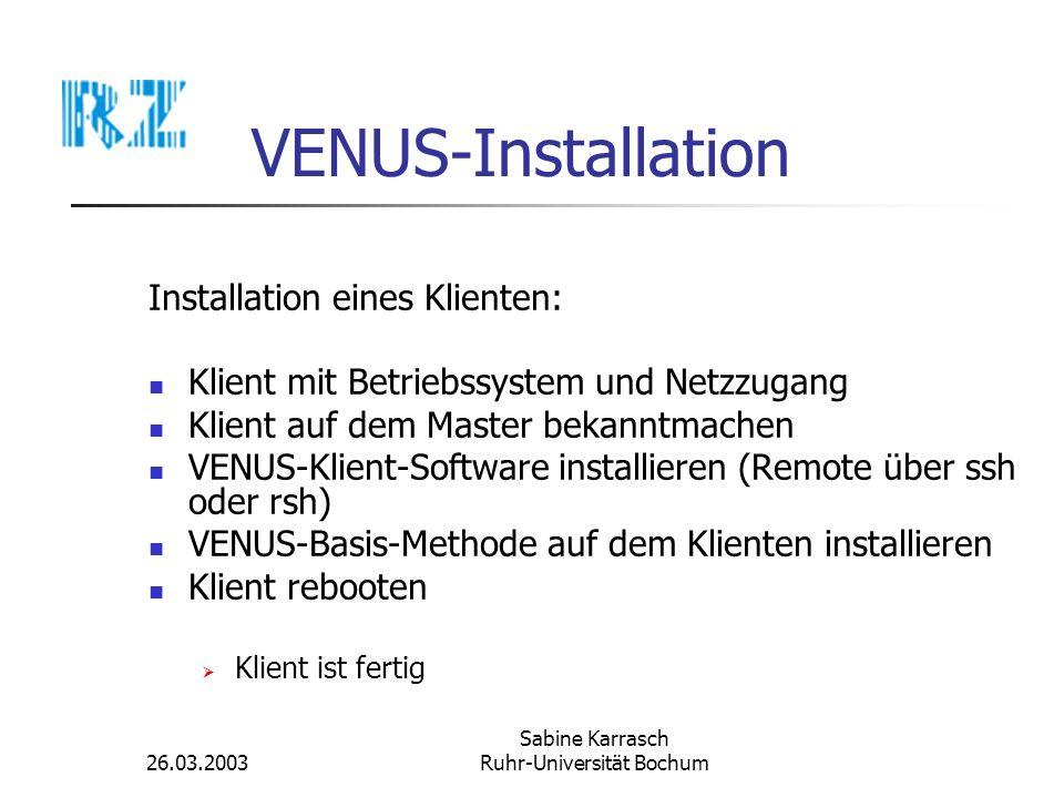 26.03.2003 Sabine Karrasch Ruhr-Universität Bochum VENUS-Installation VENUS-Software-Depot(automatisch) VENUS-Inventar (optional) VENUS-Monitoring (optional) VENUS-GUI (optional)