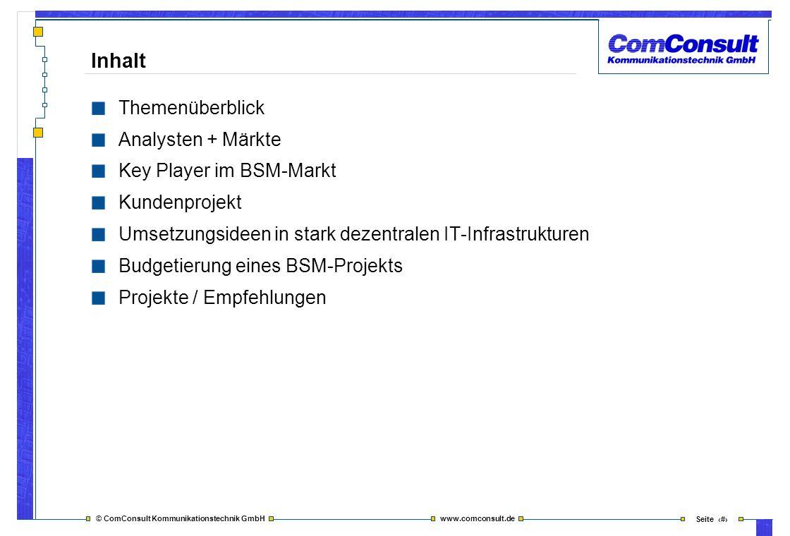 © ComConsult Kommunikationstechnik GmbH www.comconsult.de Seite 2 Inhalt Themenüberblick Analysten + Märkte Key Player im BSM-Markt Kundenprojekt Umse