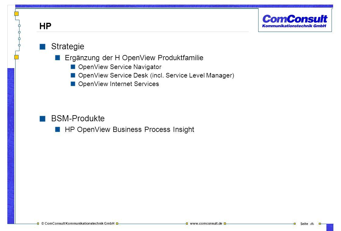 © ComConsult Kommunikationstechnik GmbH www.comconsult.de Seite 25 HP Strategie Ergänzung der H OpenView Produktfamilie OpenView Service Navigator Ope
