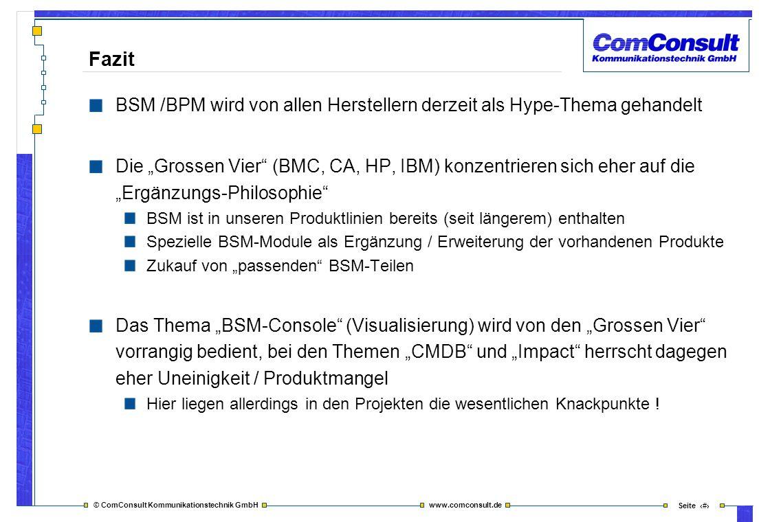 © ComConsult Kommunikationstechnik GmbH www.comconsult.de Seite 30 Fazit BSM /BPM wird von allen Herstellern derzeit als Hype-Thema gehandelt Die Gros