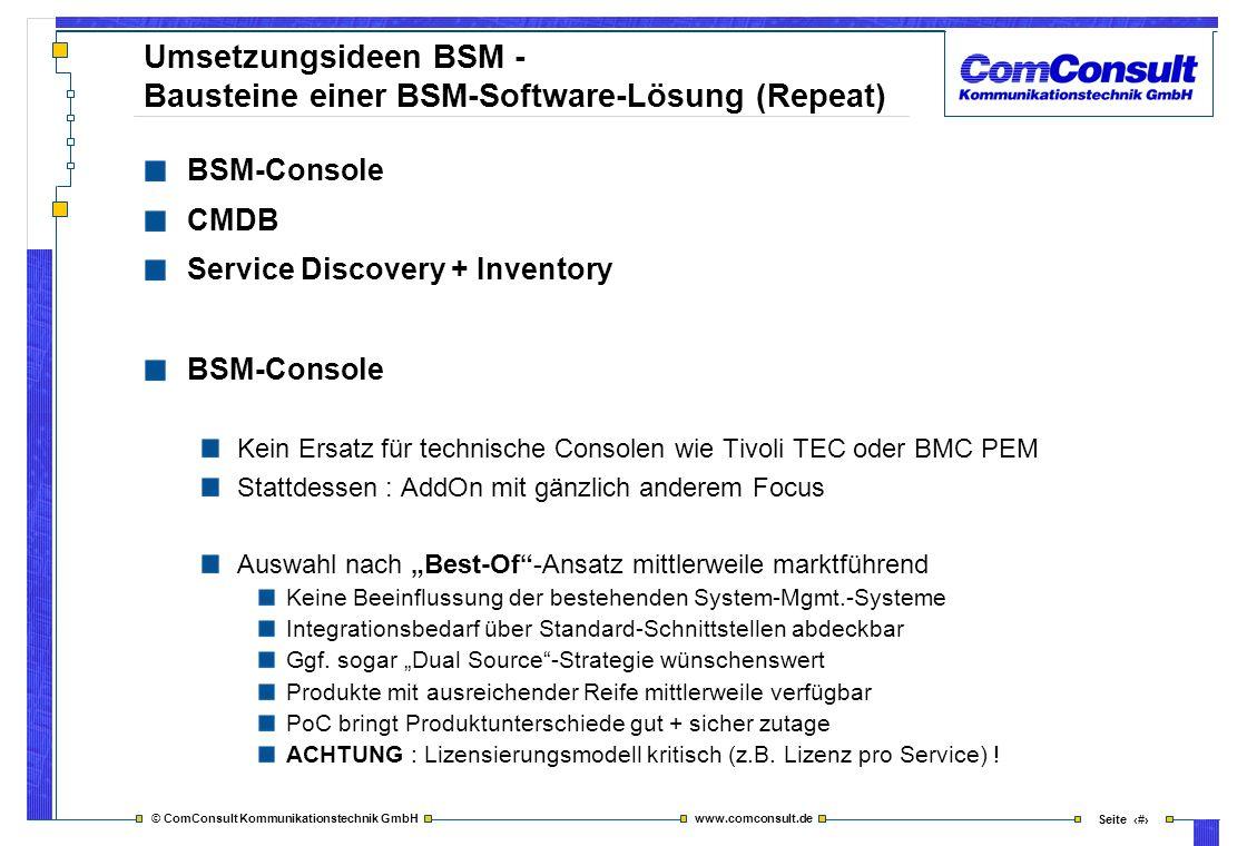 © ComConsult Kommunikationstechnik GmbH www.comconsult.de Seite 38 Umsetzungsideen BSM - Bausteine einer BSM-Software-Lösung (Repeat) BSM-Console CMDB