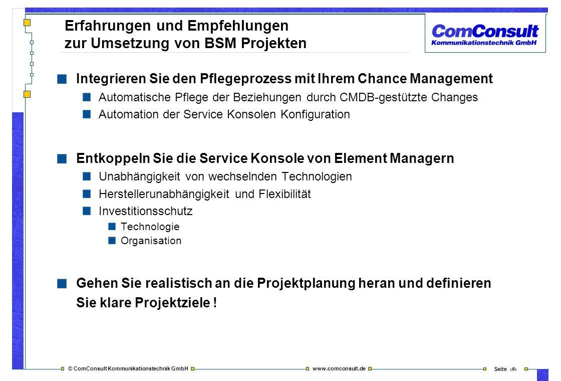 © ComConsult Kommunikationstechnik GmbH www.comconsult.de Seite 47 Erfahrungen und Empfehlungen zur Umsetzung von BSM Projekten Integrieren Sie den Pf