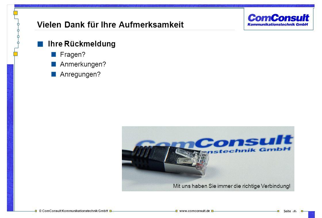 © ComConsult Kommunikationstechnik GmbH www.comconsult.de Seite 49 Vielen Dank für Ihre Aufmerksamkeit Ihre Rückmeldung Fragen? Anmerkungen? Anregunge