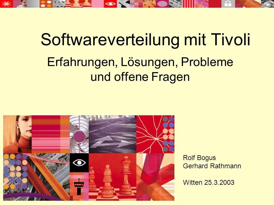 Softwareverteilung mit Tivoli Erfahrungen, Lösungen, Probleme und offene Fragen Rolf Bogus Gerhard Rathmann Witten 25.3.2003