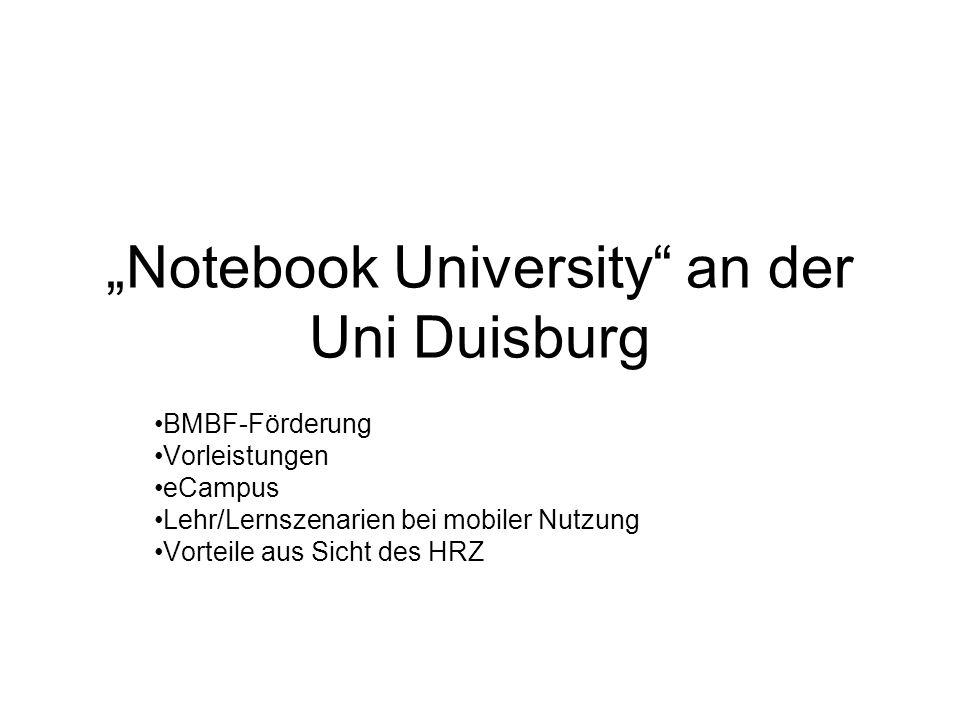 Notebook University an der Uni Duisburg BMBF-Förderung Vorleistungen eCampus Lehr/Lernszenarien bei mobiler Nutzung Vorteile aus Sicht des HRZ