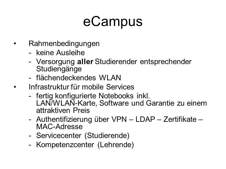 eCampus Rahmenbedingungen - keine Ausleihe - Versorgung aller Studierender entsprechender Studiengänge - flächendeckendes WLAN Infrastruktur für mobile Services - fertig konfigurierte Notebooks inkl.