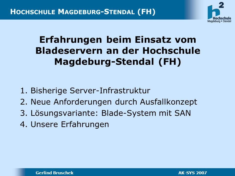 Gerlind Bruschek AK-SYS 2007 Erfahrungen beim Einsatz vom Bladeservern an der Hochschule Magdeburg-Stendal (FH) 1.