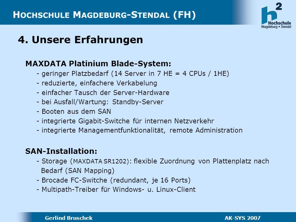 Gerlind Bruschek AK-SYS 2007 Neue Möglichkeiten: - kurzfristige Testinstallationen - ausfallsichere Dienste: LDAP, DHCP, NTP, Proxy, Webserver, WebCT… - Erweiterbarkeit der Server und des SANs bei neuen Anforderungen - Verwendung von Snapshots/Images - zusätzlich: Virtualisierung