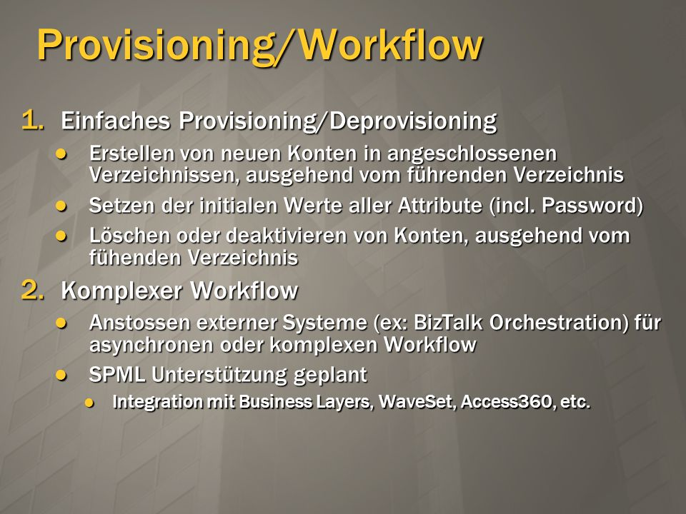 Provisioning/Workflow 1. Einfaches Provisioning/Deprovisioning Erstellen von neuen Konten in angeschlossenen Verzeichnissen, ausgehend vom führenden V
