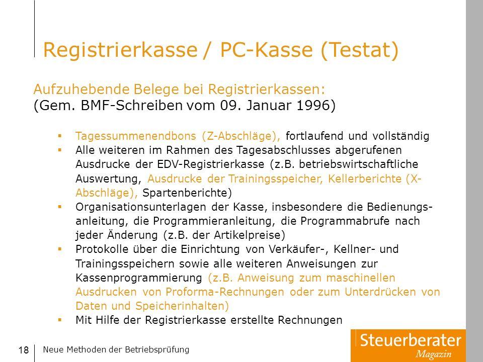 Neue Methoden der Betriebsprüfung 18 Aufzuhebende Belege bei Registrierkassen: (Gem. BMF-Schreiben vom 09. Januar 1996) Tagessummenendbons (Z-Abschläg