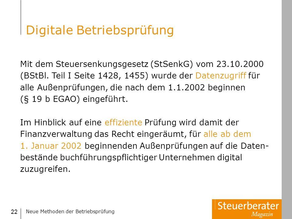 Neue Methoden der Betriebsprüfung 22 Mit dem Steuersenkungsgesetz (StSenkG) vom 23.10.2000 (BStBl. Teil I Seite 1428, 1455) wurde der Datenzugriff für