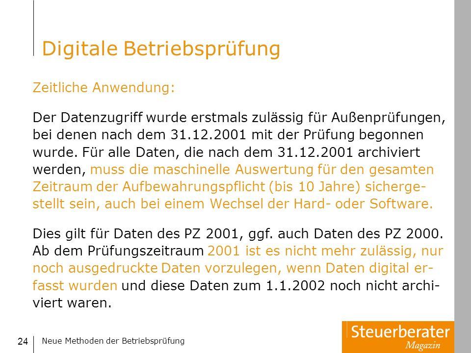 Neue Methoden der Betriebsprüfung 24 Zeitliche Anwendung: Der Datenzugriff wurde erstmals zulässig für Außenprüfungen, bei denen nach dem 31.12.2001 m