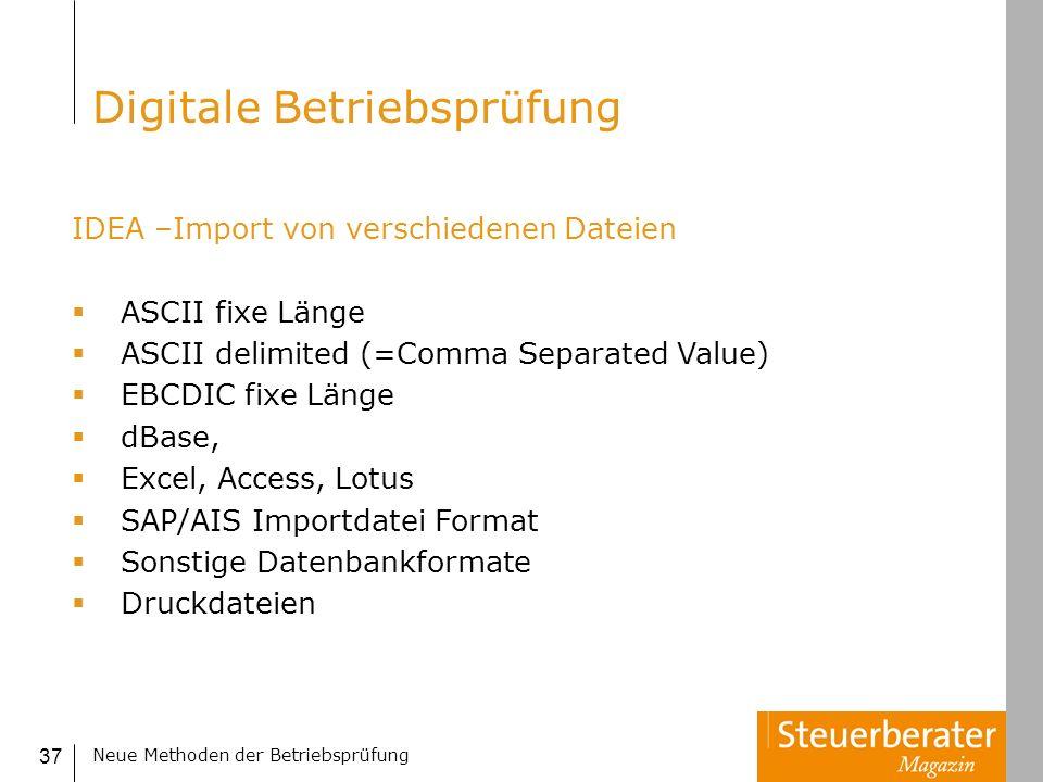 Neue Methoden der Betriebsprüfung 37 IDEA –Import von verschiedenen Dateien ASCII fixe Länge ASCII delimited (=Comma Separated Value) EBCDIC fixe Läng