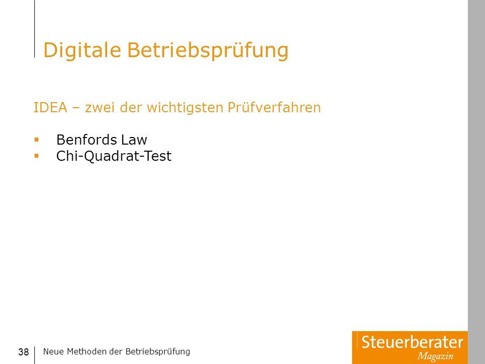 Neue Methoden der Betriebsprüfung 38 IDEA – zwei der wichtigsten Prüfverfahren Benfords Law Chi-Quadrat-Test Digitale Betriebsprüfung