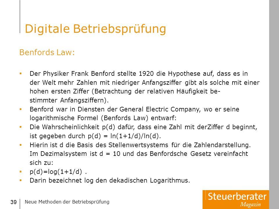 Neue Methoden der Betriebsprüfung 39 Benfords Law: Der Physiker Frank Benford stellte 1920 die Hypothese auf, dass es in der Welt mehr Zahlen mit nied