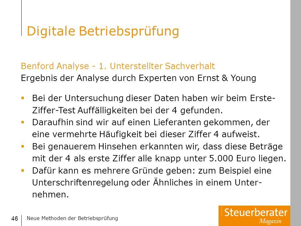 Neue Methoden der Betriebsprüfung 46 Benford Analyse - 1. Unterstellter Sachverhalt Ergebnis der Analyse durch Experten von Ernst & Young Bei der Unte