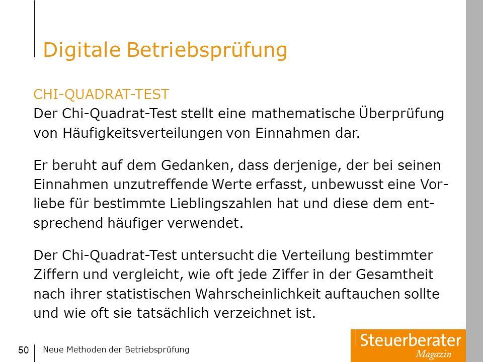 Neue Methoden der Betriebsprüfung 50 CHI-QUADRAT-TEST Der Chi-Quadrat-Test stellt eine mathematische Überprüfung von Häufigkeitsverteilungen von Einna