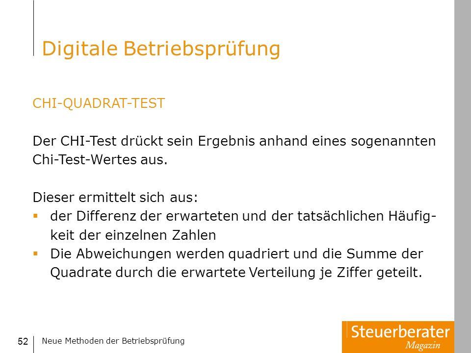 Neue Methoden der Betriebsprüfung 52 CHI-QUADRAT-TEST Der CHI-Test drückt sein Ergebnis anhand eines sogenannten Chi-Test-Wertes aus. Dieser ermittelt