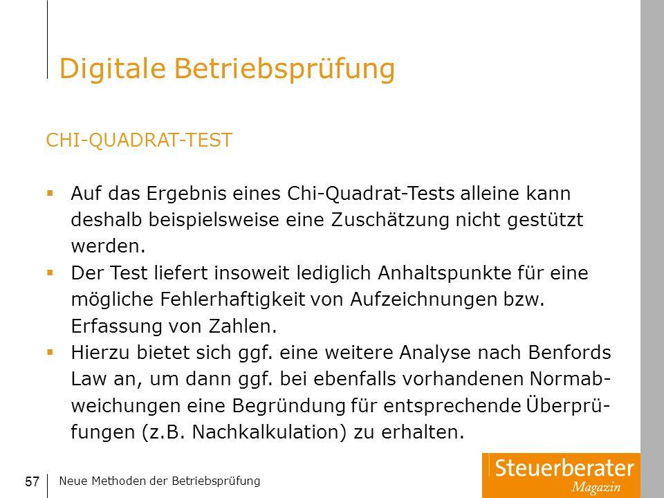 Neue Methoden der Betriebsprüfung 57 CHI-QUADRAT-TEST Auf das Ergebnis eines Chi-Quadrat-Tests alleine kann deshalb beispielsweise eine Zuschätzung ni