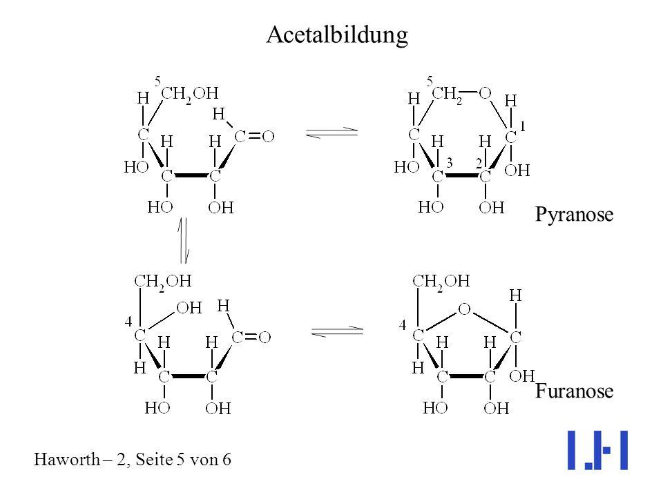 Acetalbildung Haworth – 2, Seite 5 von 6 Pyranose Furanose