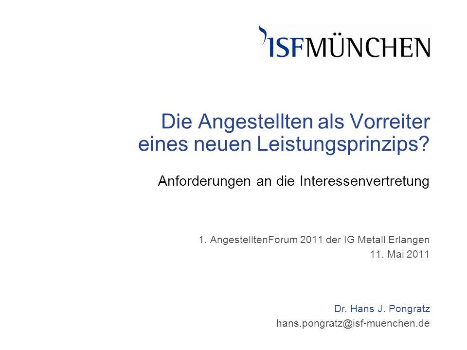 Dr. Hans J. Pongratz hans.pongratz@isf-muenchen.de Die Angestellten als Vorreiter eines neuen Leistungsprinzips? Anforderungen an die Interessenvertre