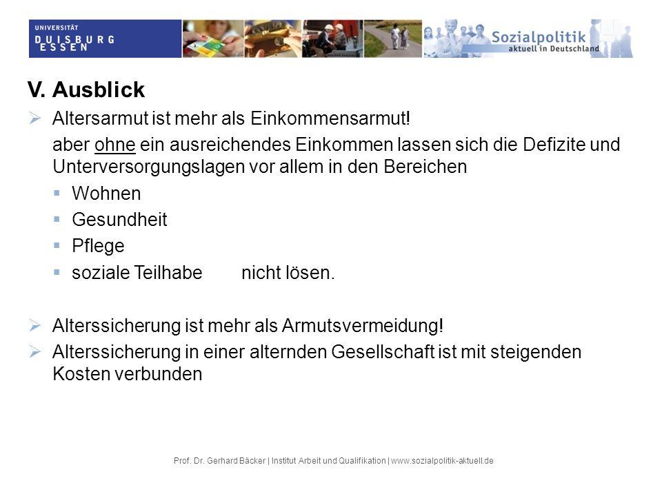Prof. Dr. Gerhard Bäcker | Institut Arbeit und Qualifikation | www.sozialpolitik-aktuell.de V.Ausblick Altersarmut ist mehr als Einkommensarmut! aber