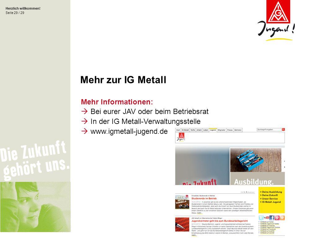 Herzlich willkommen! Seite 29 / 29 Mehr Informationen: Bei eurer JAV oder beim Betriebsrat In der IG Metall-Verwaltungsstelle www.igmetall-jugend.de M