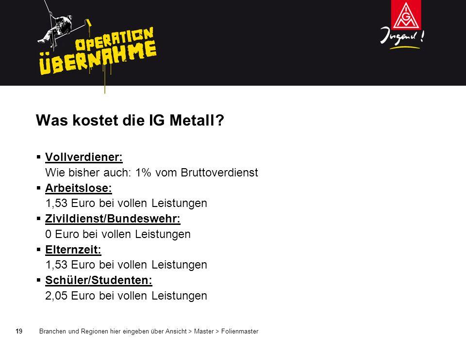 Branchen und Regionen hier eingeben über Ansicht > Master > Folienmaster19 Was kostet die IG Metall.