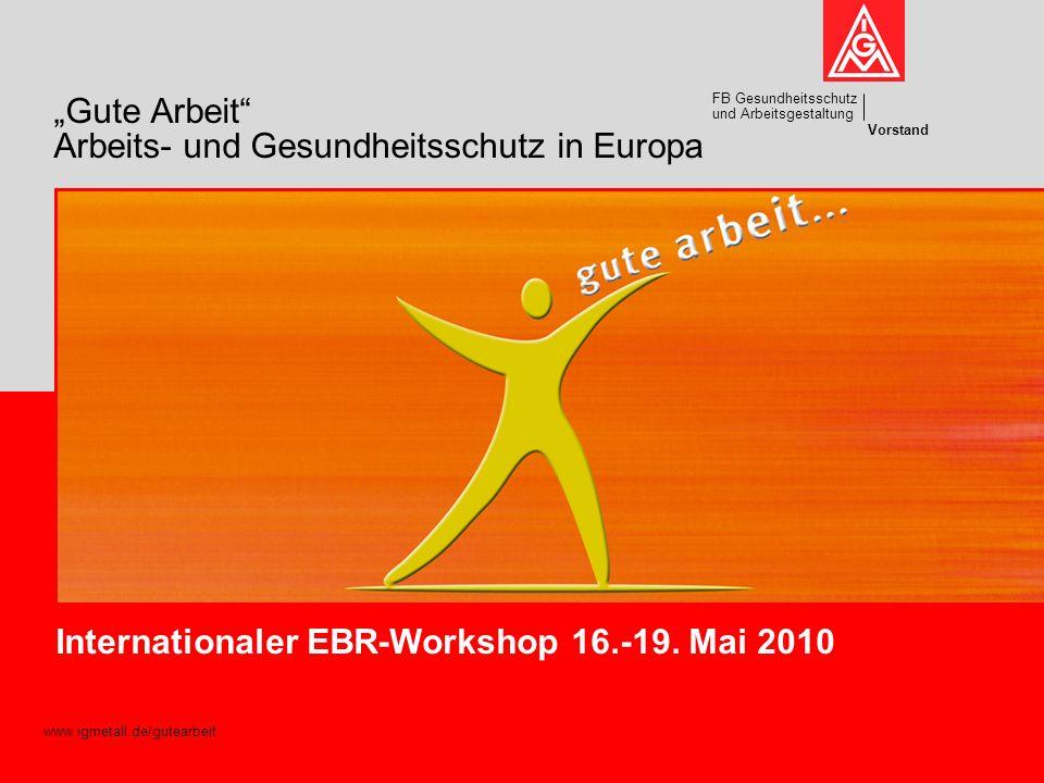 Vorstand FB Gesundheitsschutz und Arbeitsgestaltung Hier kann ein bild in den titelmaster eingefügt werden www.igmetall.de/gutearbeit Internationaler