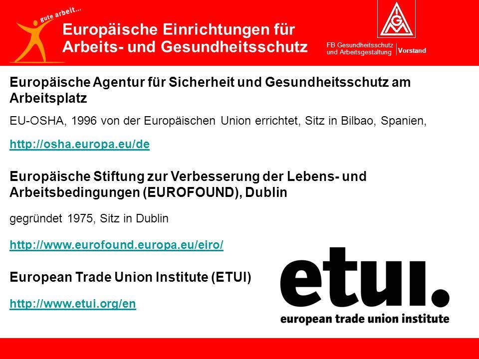 Vorstand FB Gesundheitsschutz und Arbeitsgestaltung Europäische Einrichtungen für Arbeits- und Gesundheitsschutz Europäische Agentur für Sicherheit un