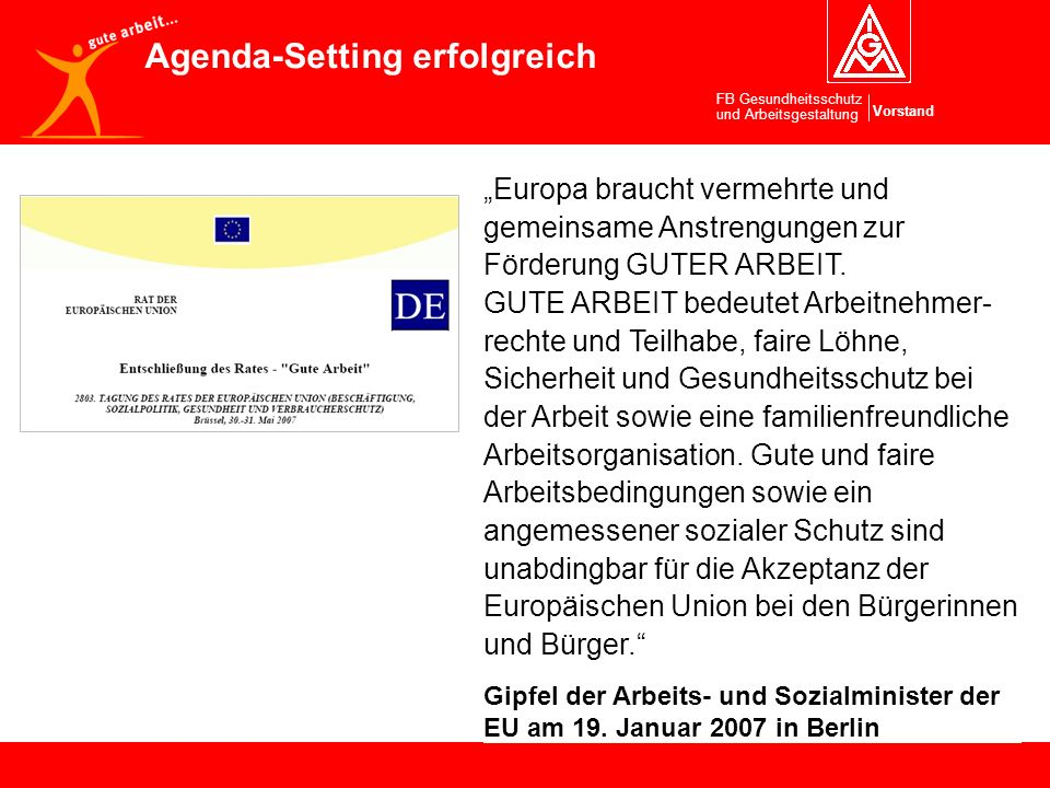 Vorstand FB Gesundheitsschutz und Arbeitsgestaltung Agenda-Setting erfolgreich Europa braucht vermehrte und gemeinsame Anstrengungen zur Förderung GUT