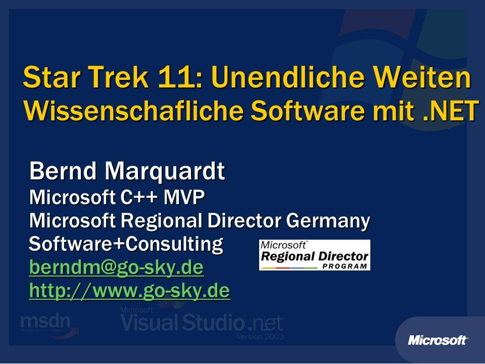 Star Trek 11: Unendliche Weiten Wissenschafliche Software mit.NET Bernd Marquardt Microsoft C++ MVP Microsoft Regional Director Germany Software+Consu